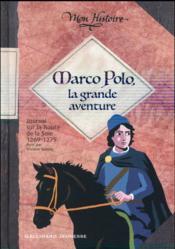 Marco Polo, la grande aventure ; journal sur la route de la soie 1269-1275 - Couverture - Format classique
