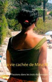 La vie cachee de Mina M ; passions dans les trois dimensions - Couverture - Format classique