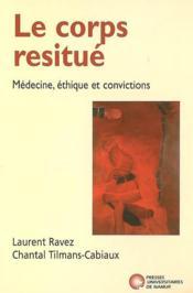 Le corps restitué ; médecine, éthique et convictions - Couverture - Format classique