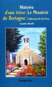 Histoire D'Une Treve En Bretagne Le Moustoir En Chateauneuf Du Faou - Couverture - Format classique