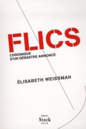 Flics ; chronique d'un désastre annoncé - Couverture - Format classique