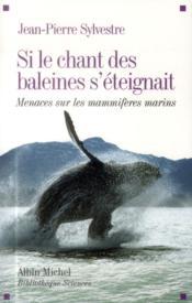 Si le chant des baleine s'éteignait ; menaces sur les mammifères marins - Couverture - Format classique
