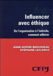 Influencer avec éthique ; de l'organisation à l'individu, comment faire adhérer - Couverture - Format classique