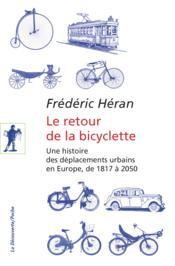 Le retour de la bicyclette ; une histoire des déplacements urbains en Europe, de 1817 à 2050 - Couverture - Format classique