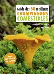 Guide des 60 meilleurs champignons comestibles - Couverture - Format classique