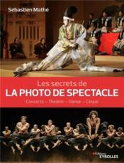 Les secrets de la photo de spectacle ; concerts, théâtre, danse, cirque - Couverture - Format classique