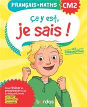 Ça y est, je sais ; français mathématiques ; CM2 ; les fondamentaux (édition 2020) - Couverture - Format classique