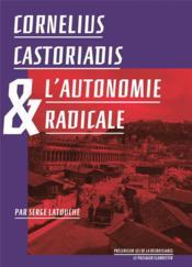 Cornelius Castoriadis et l'autonomie radicale - Couverture - Format classique