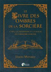 Le livre des ombres de la sorcière ; l'art, la tradition et la magie du grimoire sorcier - Couverture - Format classique