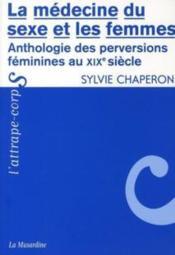 La médecine du sexe et les femmes ; anthologies des perversions féminines - Couverture - Format classique