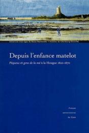 Depuis l'enfance matelot ; Péqueus et gens d'mé à la Hougue (1820-1870) - Couverture - Format classique