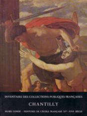 Inventaires des Collections Publiques Françaises 16 : Chantilly - Musé Condé, Peintures de l'école française XVe, XVIe et XVIIe siècles - Couverture - Format classique