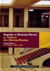 Le théâtre des Champs-Elysées ; la magie du béton armé - Couverture - Format classique