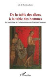 De la table des dieux à la table des hommes ; la symbolique de l'alimentation dans l'Antiquité romaine - Couverture - Format classique