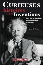 Curieuses histoires des inventions ; les 100 inventions qui ont changé le monde - Couverture - Format classique