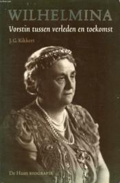 Wilhelmina, Vorstin Tussen Verleden En Toekomst - Couverture - Format classique