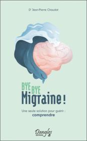 Bye bye migraine ! une seule solution pour guérir : comprendre - Couverture - Format classique