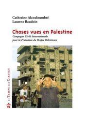 Choses vues en Palestine ; campagne civile internationale pour la protection du peuple Palestinien - Intérieur - Format classique