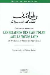 Les relations des pays d'islam avec le monde latin ; du X siècle au milieu du XIII siècle - Intérieur - Format classique