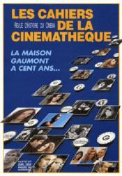 Les Cahiers De La Cinémathèque ; Revue D'Histoire Du Cinéma N.63/64 ; La Maison Gaumont A Cent Ans... - Couverture - Format classique