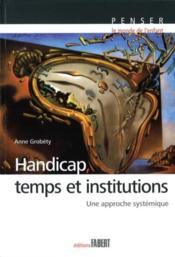 Handicap, temps et institutions ; une approche systémique - Couverture - Format classique