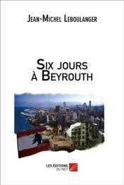 Six jours à Beyrouth - Couverture - Format classique