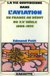 La Vie Quotidienne Dans L'Aviation En France Au Debut Du Xxe Siecle 1900-1935 - Couverture - Format classique