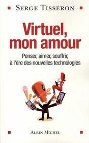 Virtuel, mon amour ; penser, aimer, souffrir à l'ère des nouvelles technologies - Intérieur - Format classique
