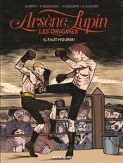 Arsène Lupin, les origines t.3 ; il faut mourir - Couverture - Format classique