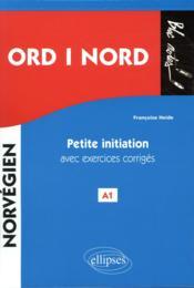 Norvégien ; ord i nord ; A1 ; petite initiation avec exercices corrigés - Couverture - Format classique