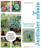Jardinier urbain ; 50 leçons de jardinage faciles et ludiques pour les citadins - Couverture - Format classique