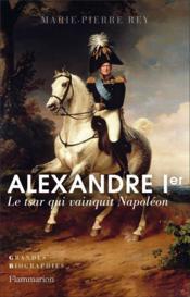 Alexandre Ier, le tsar qui vainquit Napoléon - Couverture - Format classique