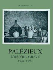 Palézieux t.1 ; l'oeuvre gravé 1942-1964 - Couverture - Format classique