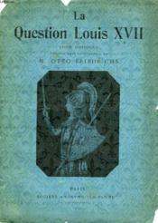 La Question Louis Xvii, Etude Historique - Couverture - Format classique