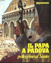 Il Papa A Padova. Pellegrino Al Santo. - Couverture - Format classique