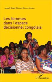 Les femmes dans l'espace décisionnel congolais - Couverture - Format classique