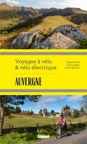 Auvergne ; voyages à vélo et vélo électrique ; Puy-de-Dôme, Cantal, Haute-Loire, Allier - Couverture - Format classique