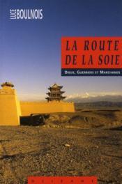 La route de la soie ; dieux, guerriers et marchands - Couverture - Format classique