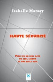 Haute sécurité, pièce en un seul acte, un seul choeur et une seule voie - Couverture - Format classique