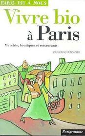 Vivre Bio À Paris. Marchés, Boutiques Et Restaurants - Intérieur - Format classique