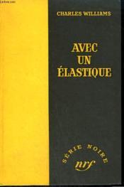 Avec Un Elastique. ( The Big Bite ). Collection : Serie Noire Sans Jaquette N° 388 - Couverture - Format classique