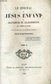 Le Berceau De Jesus Enfants Ou Grandeurs Et Abaissements Du Verbe Incarne - Tome Ii - Couverture - Format classique