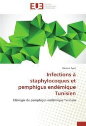 Infections à staphylocoques et pemphigus endémique tunisien - Couverture - Format classique