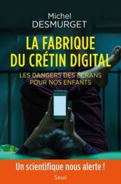 La fabrique du crétin digital ; les dangers des écrans pour nos enfants - Couverture - Format classique