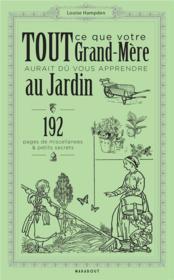 Tout ce que votre grand-mère aurait du vous apprendre au jardin ; 192 pages de miscellanées & petits secrets - Couverture - Format classique