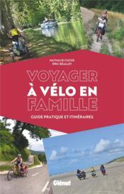 Voyager à vélo en famille ; guide pratique et itinéraires - Couverture - Format classique