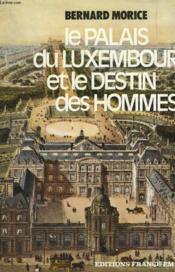 Le Palais Du Luxembourg Et Le Destin Des Hommes. - Couverture - Format classique