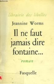 Il Ne Faut Jamais Dire Fontaine... - Couverture - Format classique