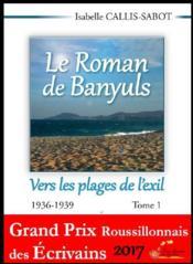 Le roman de banyuls t.1 ; vers les plages de l'exil 1936-1939 - Couverture - Format classique