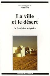 La ville et le désert ; le Bas-Sahara algérien - Couverture - Format classique